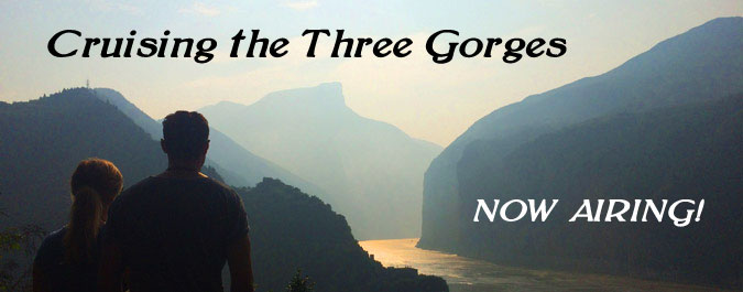 CRUISING THE THREE GORGES IS AIRING NOW!